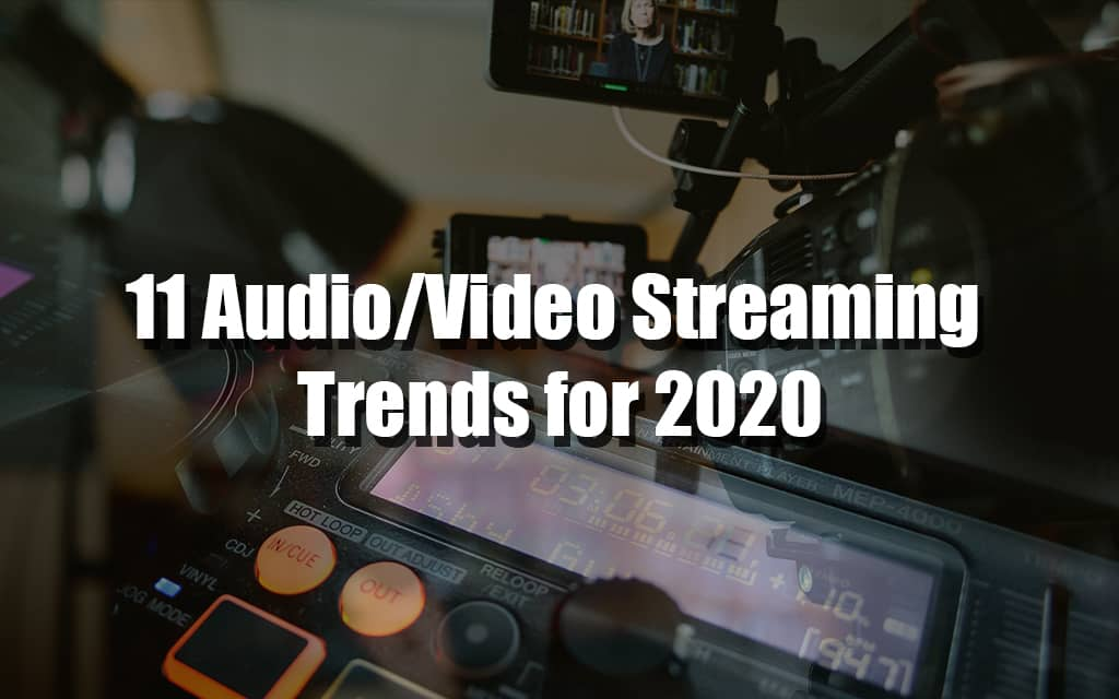 Audio/Video Streaming Trends for 2020