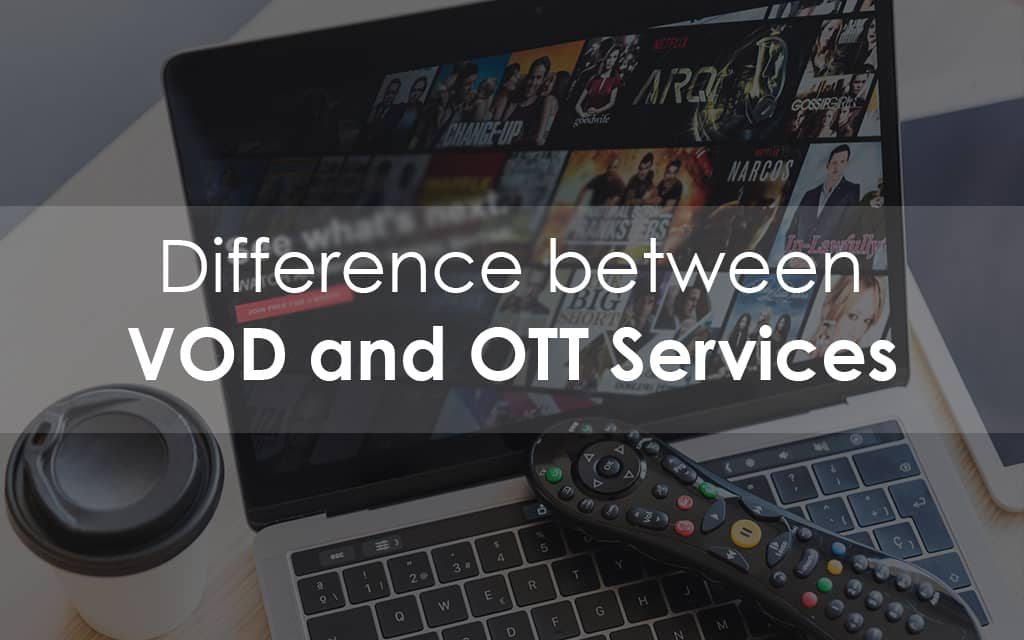 A detailed guide on VOD and OTT difference