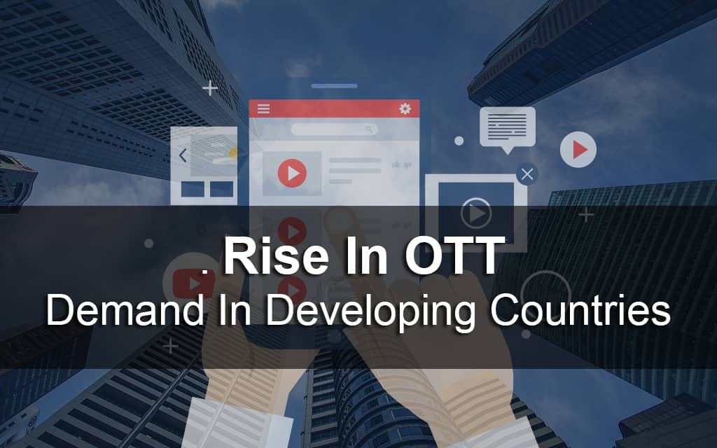 Rise in OTT & online video streaming platform