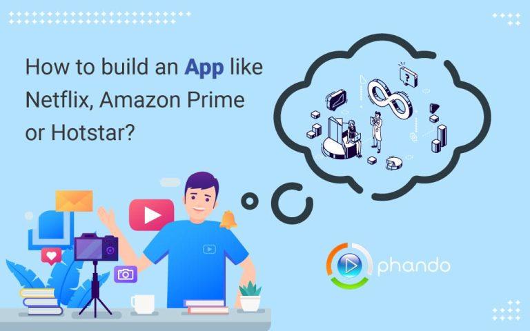 Build an App like Netflix, Amazon Prime or Hotstar