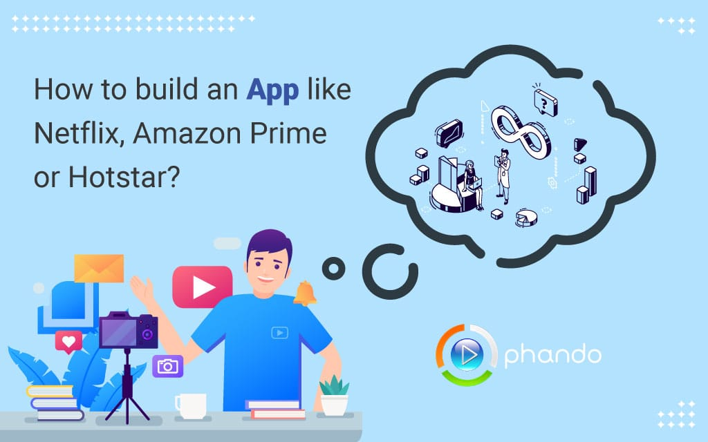 Build an App like Netflix, Amazon Prime or Hotstar