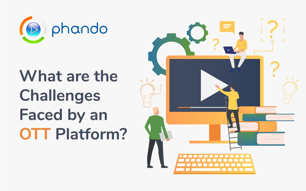 challenges faced by OTT Platform