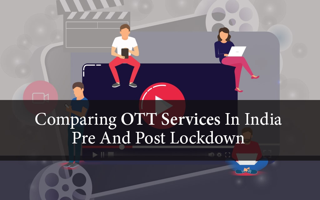 Changes in the OTT services in Post Lockdown India