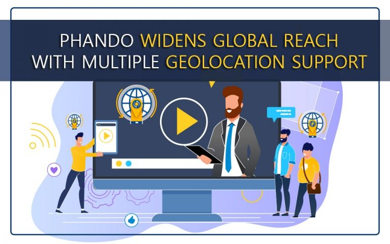 Phando Widens Global Reach With Multiple Geolocation Support