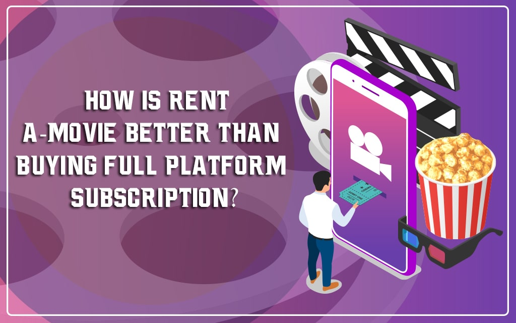 Rent-a-movie vs. full OTT platform subscription