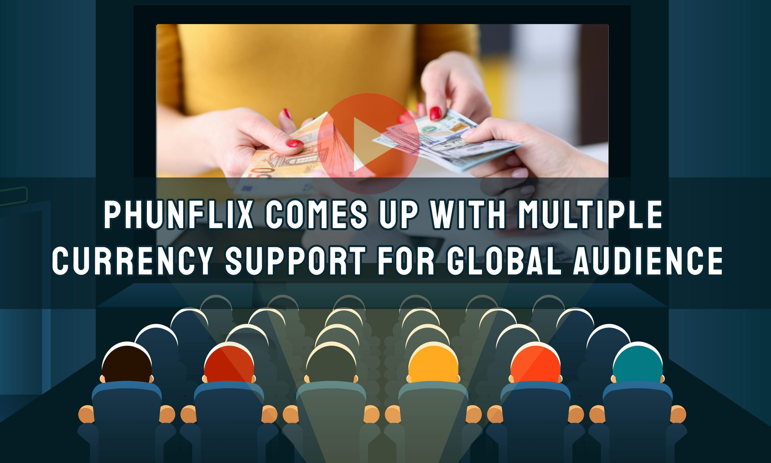 Phunflix Comes Up With Multiple Currency Support For Global Audience